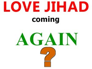 Love Jihad - A tool used by islamic extremists to target non-muslim girls by romance